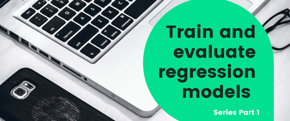 Cover image for Train and evaluate regression models - Part 1