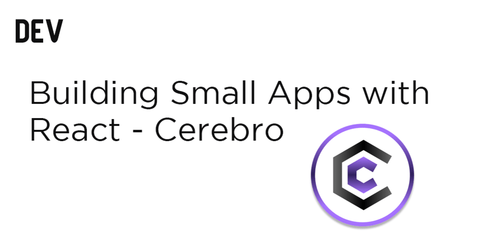 Building Small Apps with React - Cerebro