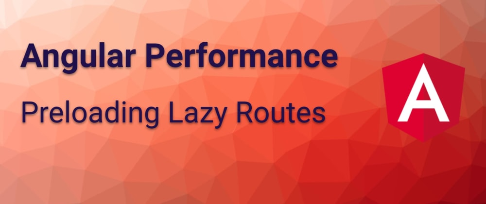 Cover image for Angular Performance: Preloading Lazy Routes