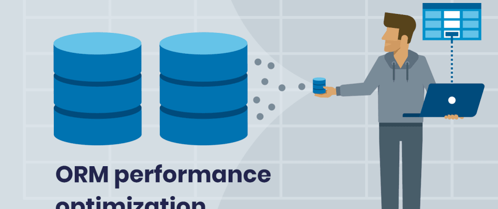 Cover image for Make your application scalable optimizing the ORM performance