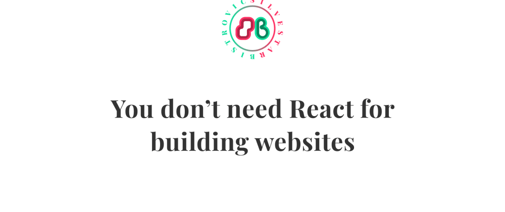 Cover Image for You don't need React for building websites