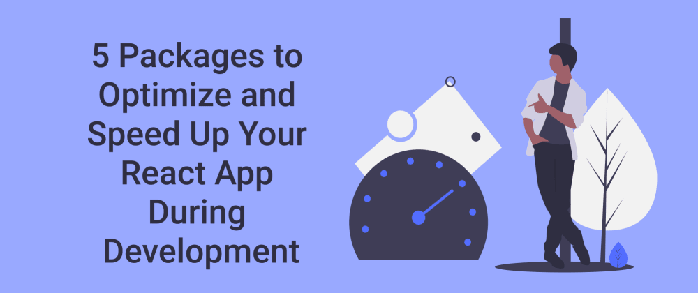 Cover Image for 5 Packages to Optimize and Speed Up Your React App During Development