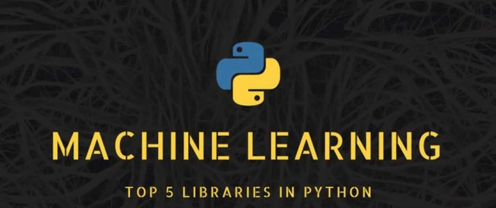 Cover image for Top 5 Machine Learning Libraries in Python