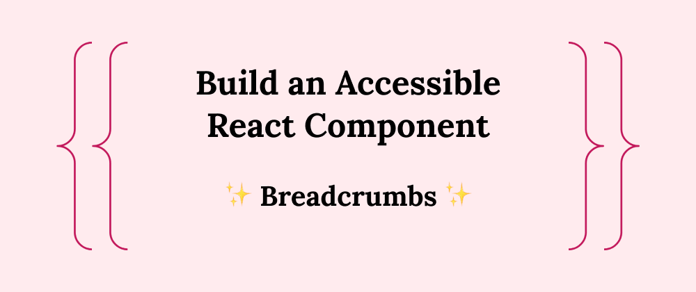 Cover image for Build an Accessible React Component: Part 1 - Breadcrumbs
