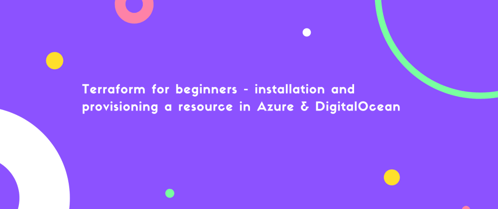 Cover image for Terraform for beginners - installation and provisioning a resource on DigitalOcean