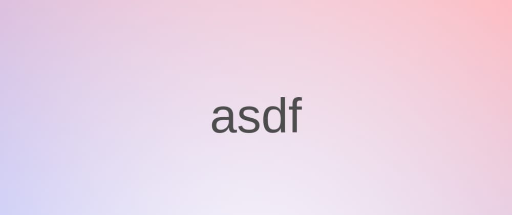 Cover image for asdf - Manage multiple runtime versions