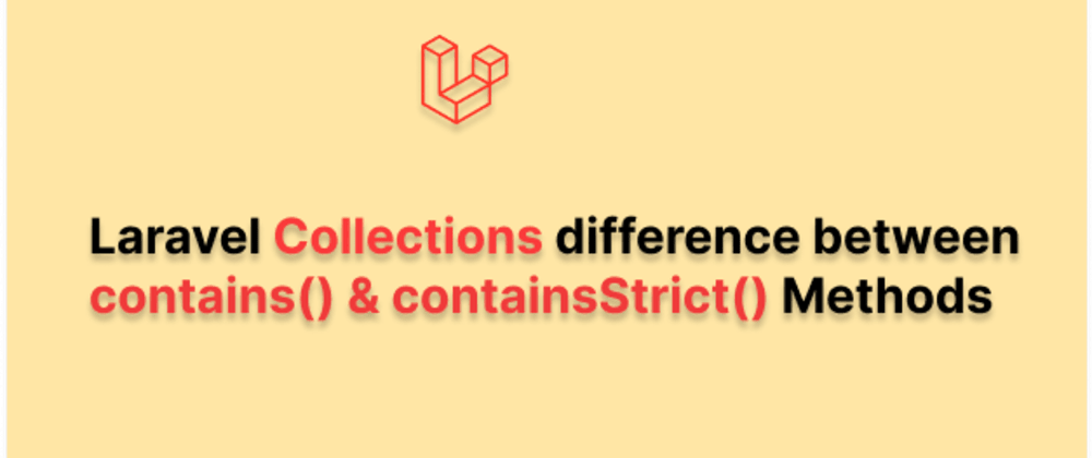 Cover image for Laravel Collection difference between contains() & containsStrict() Methods