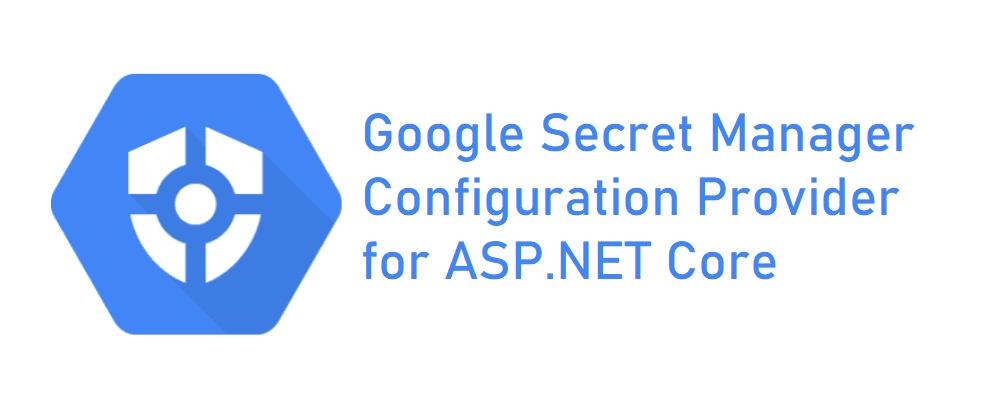 Cover image for Google Secret Manager Configuration Provider for ASP.NET Core
