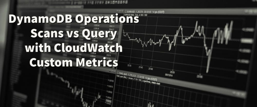 Cover image for DynamoDB Operations Scan vs Query with CloudWatch Custom Metrics
