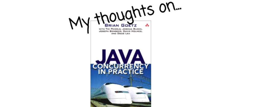 Cover image for My thoughts on Java Concurrency in Practice