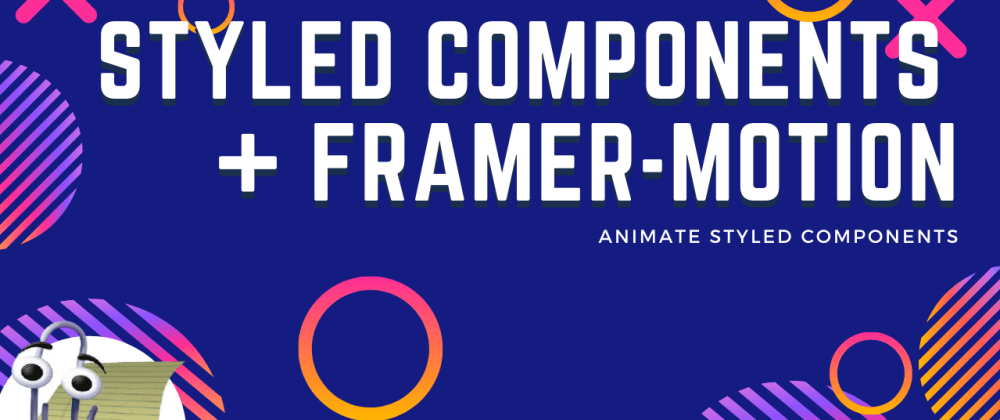 Cover image for Animate Styled Components with Framer Motion!