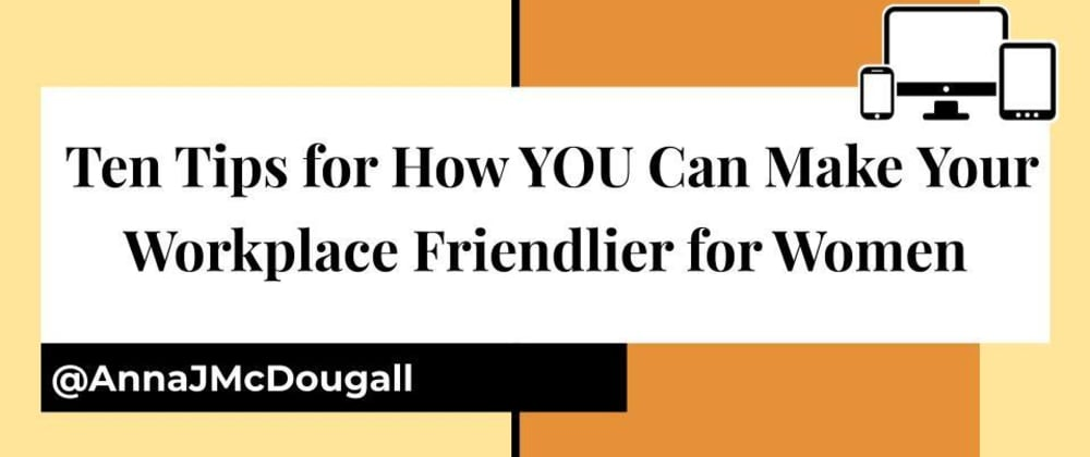 Cover image for Ten Tips for How YOU Can Make Your Workplace Friendlier for Women