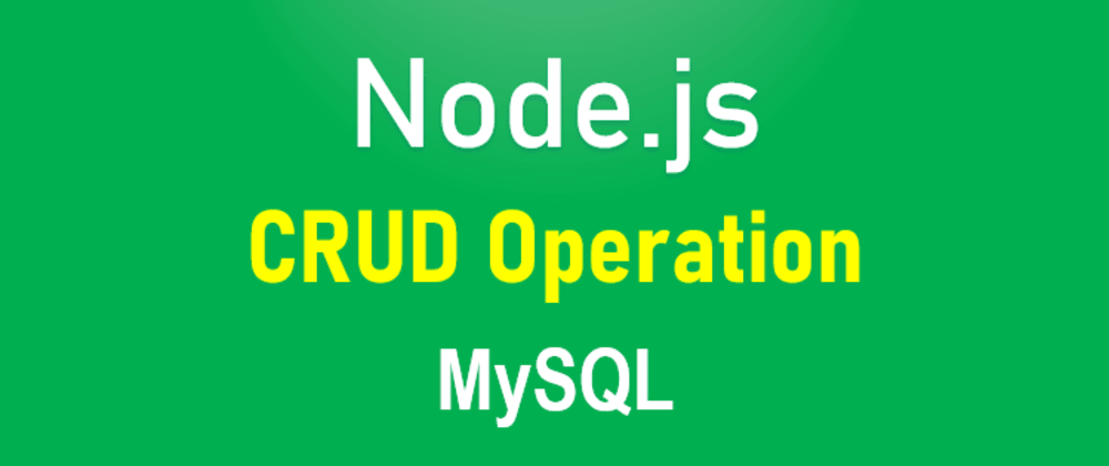 Cover Image for Node.js CRUD Operation with MySQL example