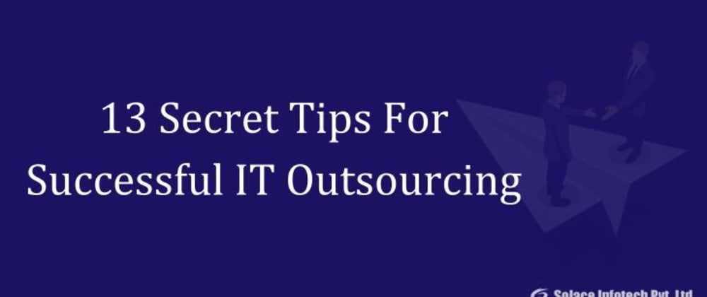 Cover image for 13 Secret Tips For Successful IT Outsourcing