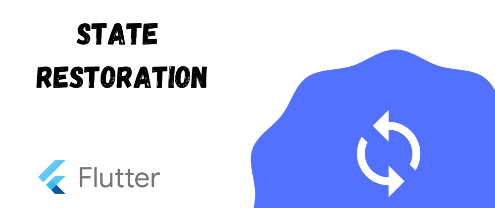 Cover image for Introduction to State Restoration in Flutter