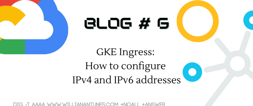 Cover image for GKE Ingress: How to configure IPv4 and IPv6 addresses