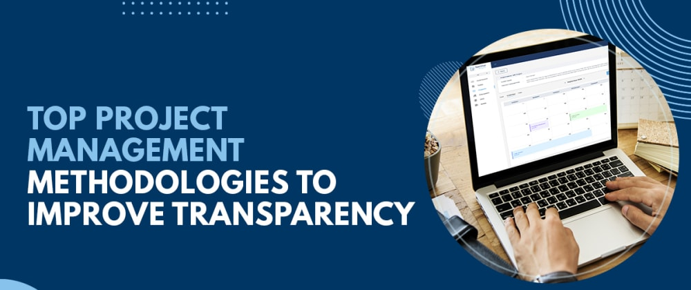 Cover image for Top Project Management Methodologies To Improve Transparency