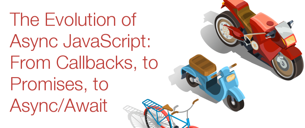Cover image for The Evolution of Async JavaScript: From Callbacks, to Promises, to Async/Await