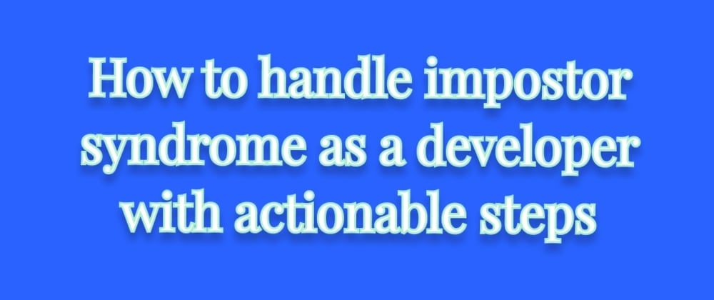 Cover image for How to handle impostor syndrome as a developer with actionable steps