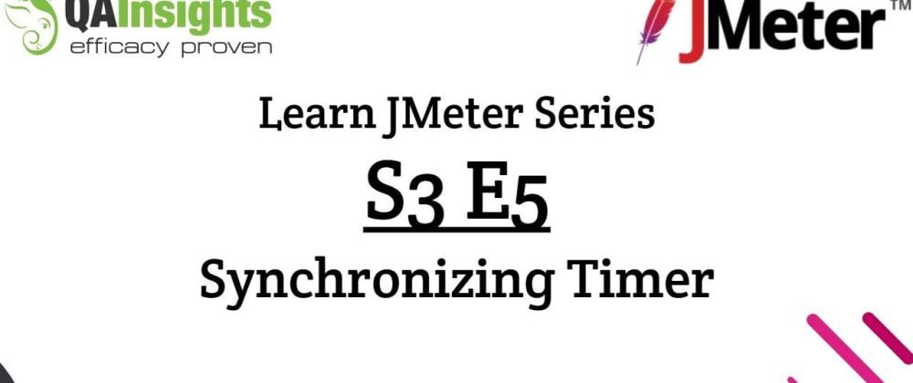 Cover image for S3E5 Learn JMeter Series - Synchronizing Timer