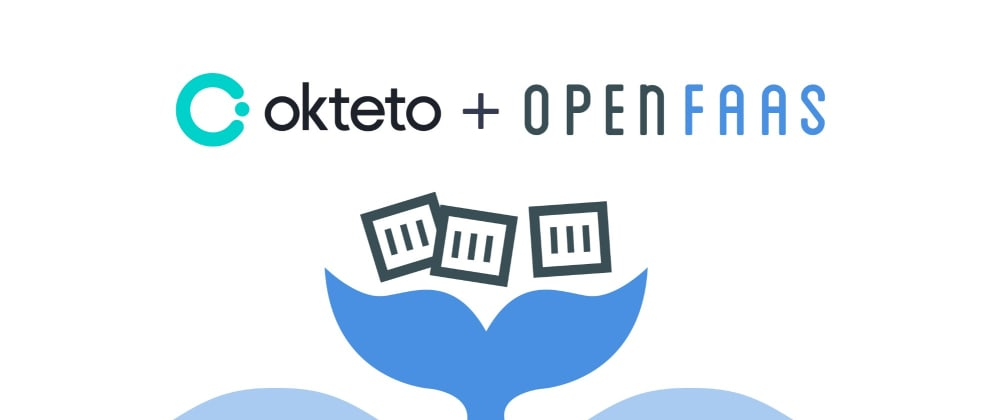 Cover image for How to develop a serverless app with OpenFaaS and Okteto