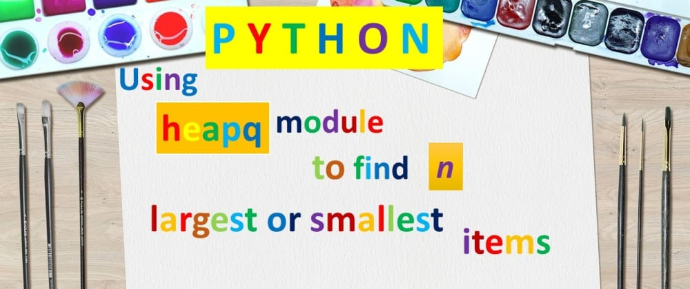 Cover image for Python: using heapq module to find n largest items