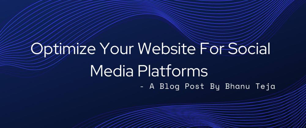 Cover image for Optimize Your Website For Social Media Platforms