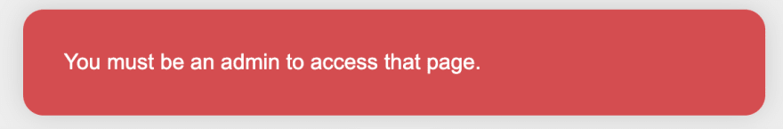 """An error message saying """"You must be an admin to access that page"""""""