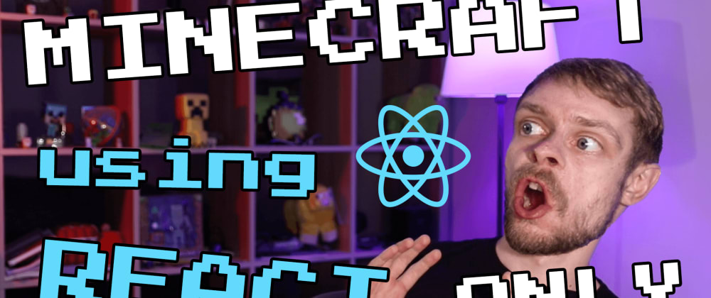 Cover image for Make Minecraft in React in 20 minutes