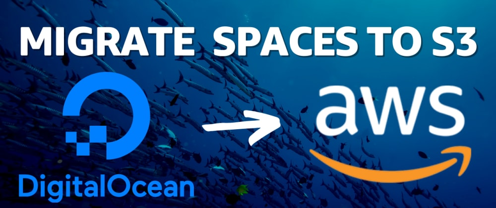 Cover image for Migrating DigitalOcean Spaces to an Amazon S3 Bucket