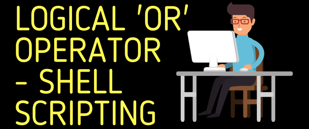 Cover image for Logical 'OR' Operator | Shell Scripting