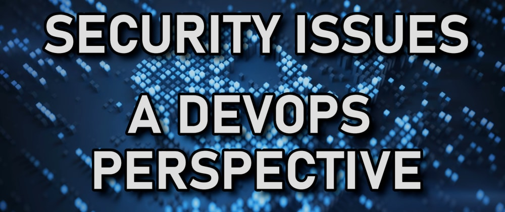 Cover image for Solve SECURITY Issues - a DevOps Perspective