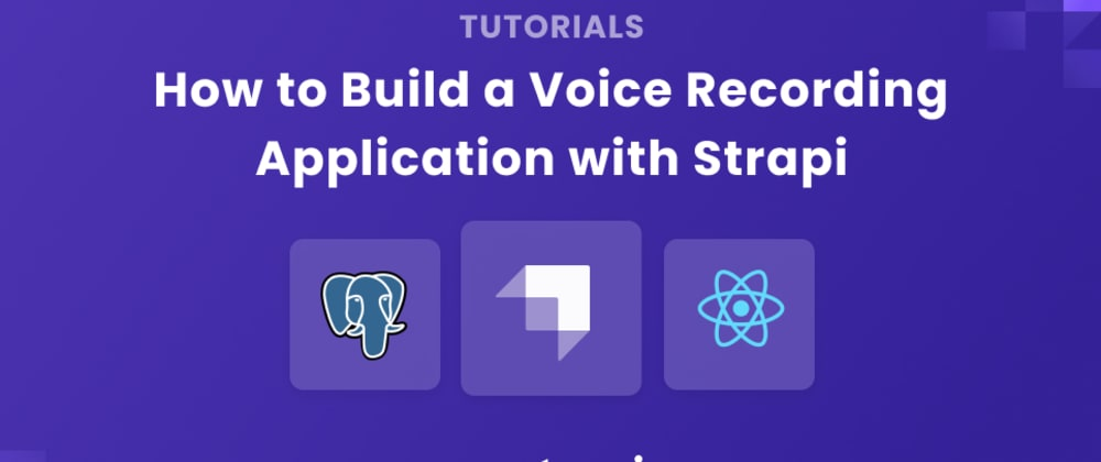 Cover image for How to Build a Voice Recording Application with Strapi