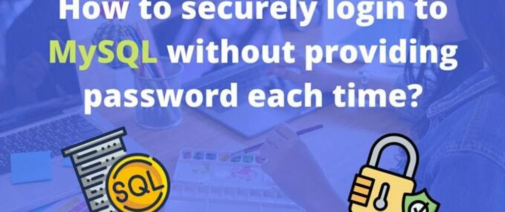 Cover image for How to securely login to MySQL without providing password each time