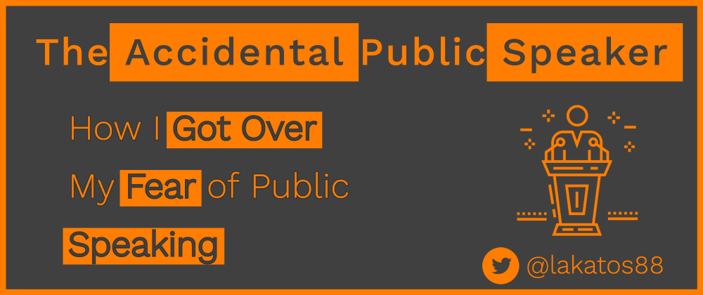Cover image for The Accidental Public Speaker or How I Got Over My Fear of Public Speaking