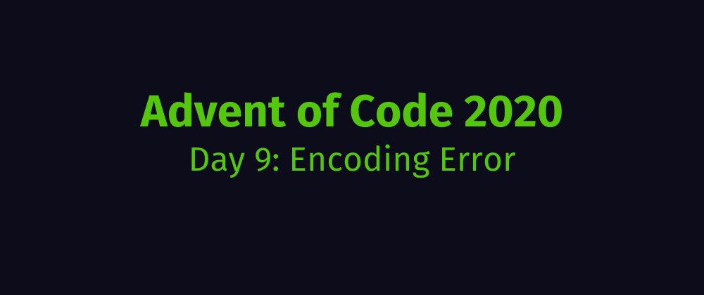 Cover image for Advent of Code 2020 Solution Megathread - Day 9: Encoding Error