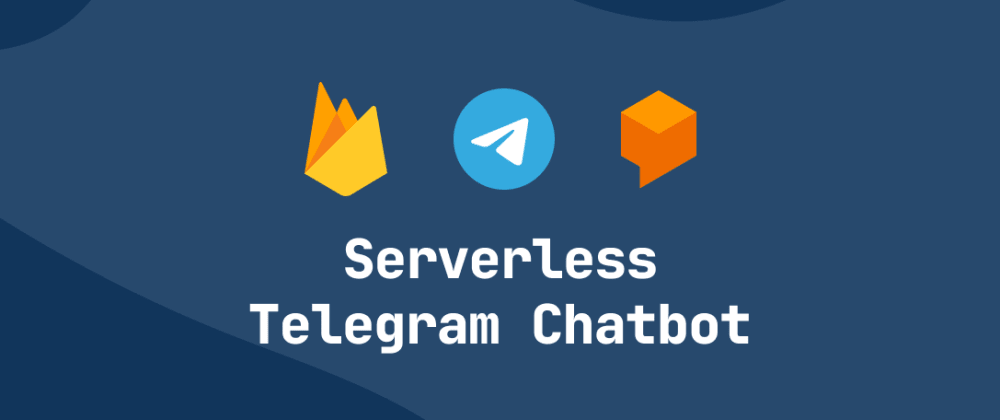 Cover image for Building a Serverless Telegram Chatbot with Dialogflow and Firebase Functions