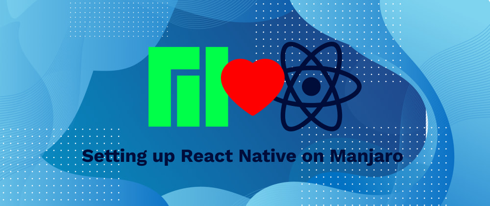 Cover image for Setting up React Native on Linux Manjaro