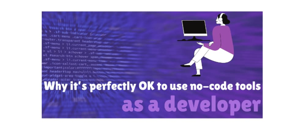 Cover image for Why it's perfectly OK to use no-code tools as a developer