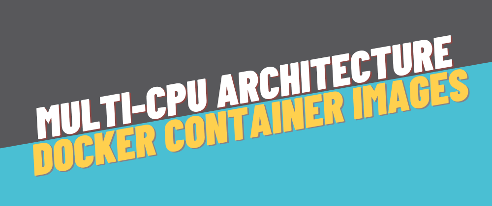 Cover image for Multi-CPU architecture container images. How to build and push them on Docker Hub (or any other registry)