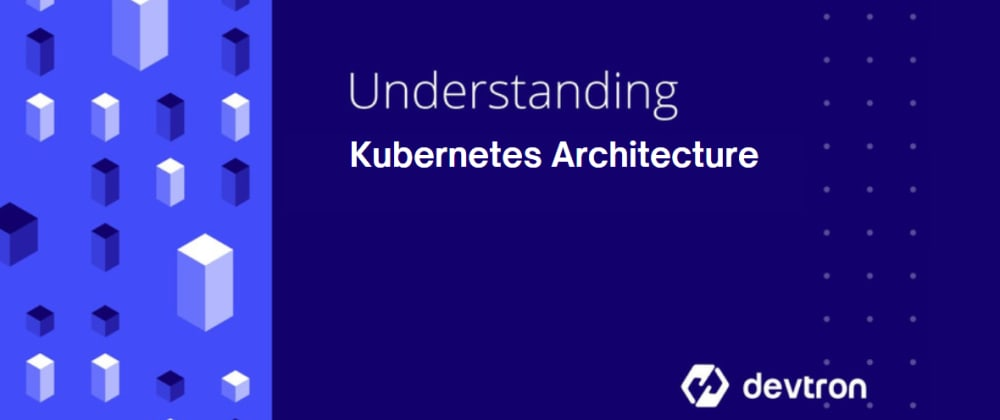Cover image for Understanding Kubernetes Architecture