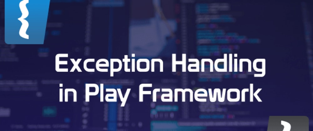 Cover image for Handling Exceptions and Errors in Play Framework