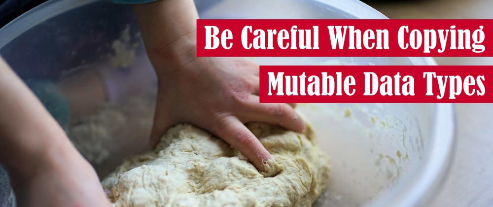 Cover image for Be Careful When Copying Mutable Data Types