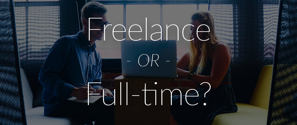 Cover image for Here's How You Know Whether You Should Be A Freelancer Or A Full-Time Employee