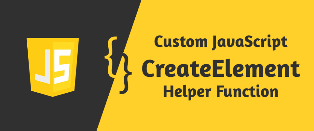 Cover image for Custom JavaScript CreateElement Function