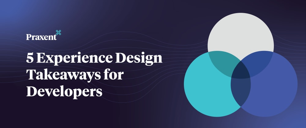 Cover image for 5 Experience Design Takeaways for Developers