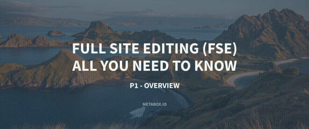 Cover image for Full Site Editing (FSE) - All You Need To Know - P1 - Overview
