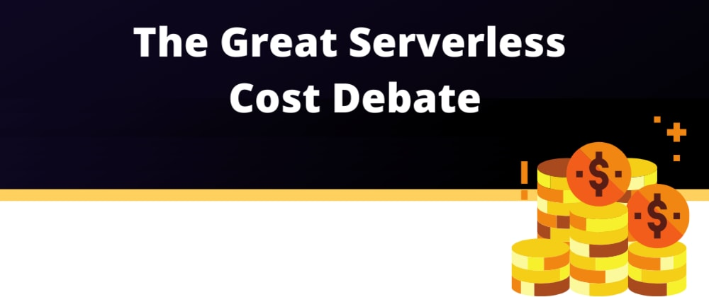 Cover image for The Great Serverless Cost Debate