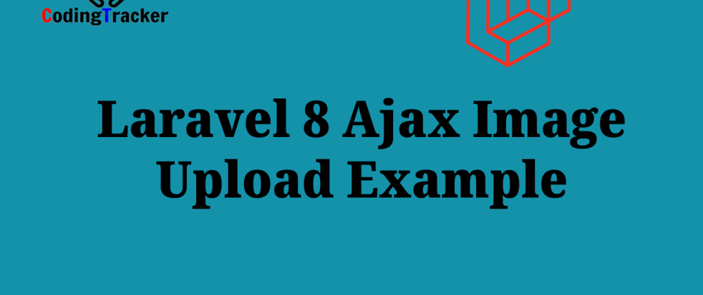 Cover image for Laravel 8 Ajax Image Upload ExampleTutorial