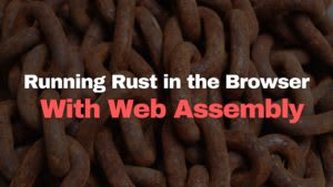 Running Rust in the Browser with WASM